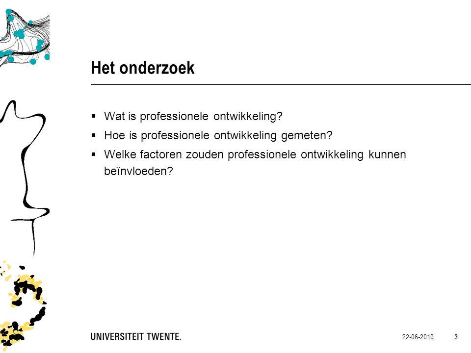 22-06-2010 3 3 Het onderzoek  Wat is professionele ontwikkeling?  Hoe is professionele ontwikkeling gemeten?  Welke factoren zouden professionele o