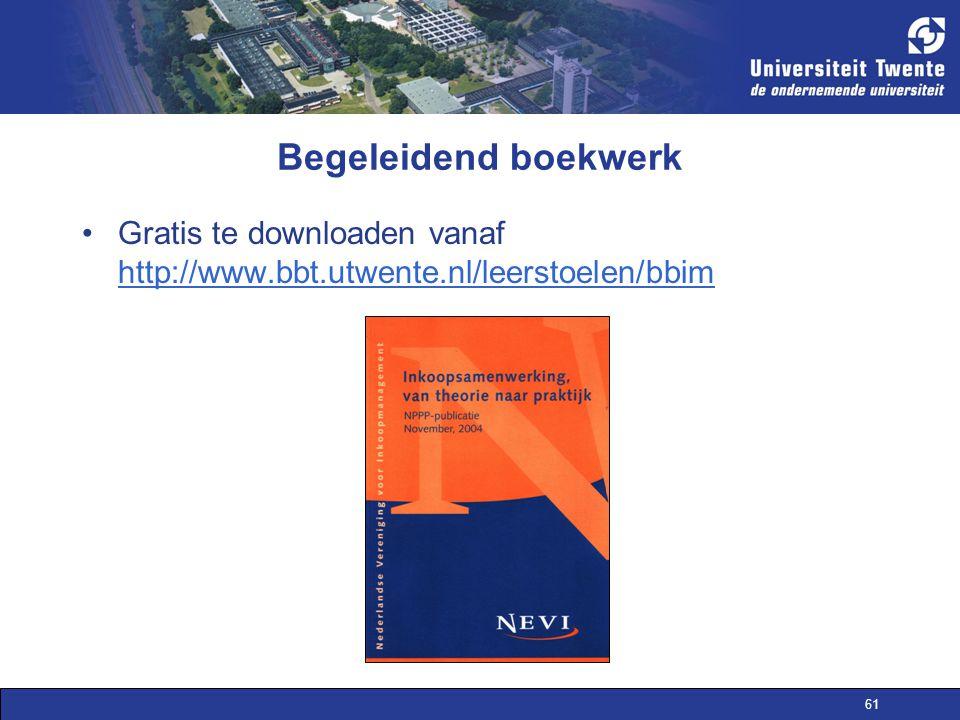 61 Begeleidend boekwerk Gratis te downloaden vanaf http://www.bbt.utwente.nl/leerstoelen/bbim http://www.bbt.utwente.nl/leerstoelen/bbim