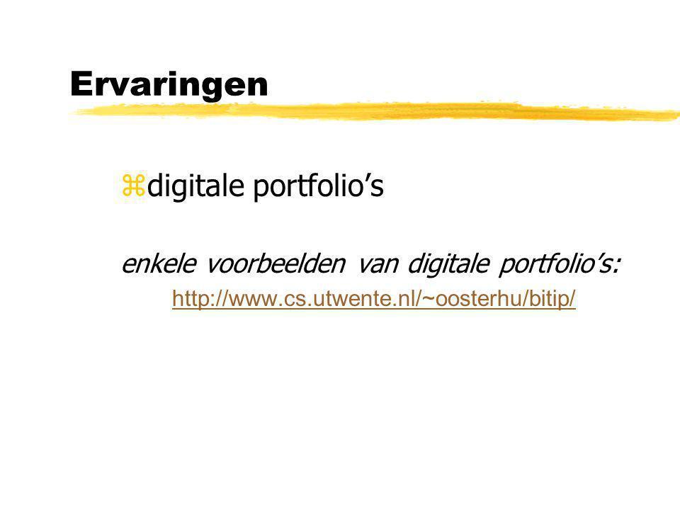 Ervaringen zdigitale portfolio's enkele voorbeelden van digitale portfolio's: http://www.cs.utwente.nl/~oosterhu/bitip/