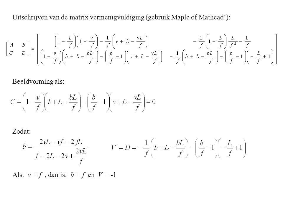Uitschrijven van de matrix vermenigvuldiging (gebruik Maple of Mathcad!): Beeldvorming als: Zodat: Als: v = f, dan is: b = f en V = -1