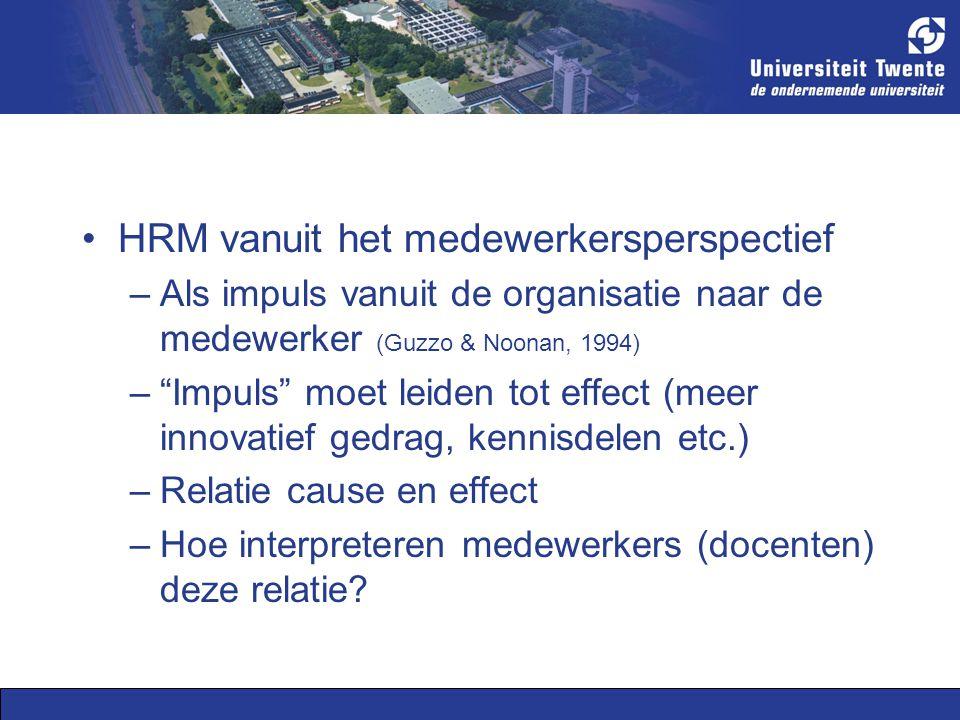 HRM vanuit het medewerkersperspectief –Als impuls vanuit de organisatie naar de medewerker (Guzzo & Noonan, 1994) – Impuls moet leiden tot effect (meer innovatief gedrag, kennisdelen etc.) –Relatie cause en effect –Hoe interpreteren medewerkers (docenten) deze relatie