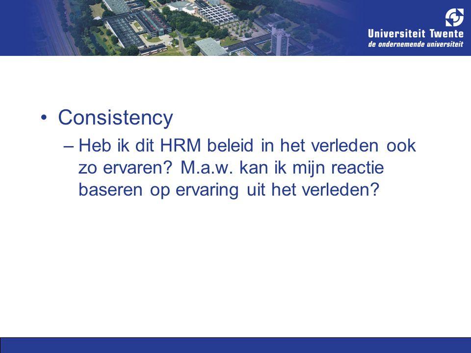 Consistency –Heb ik dit HRM beleid in het verleden ook zo ervaren.