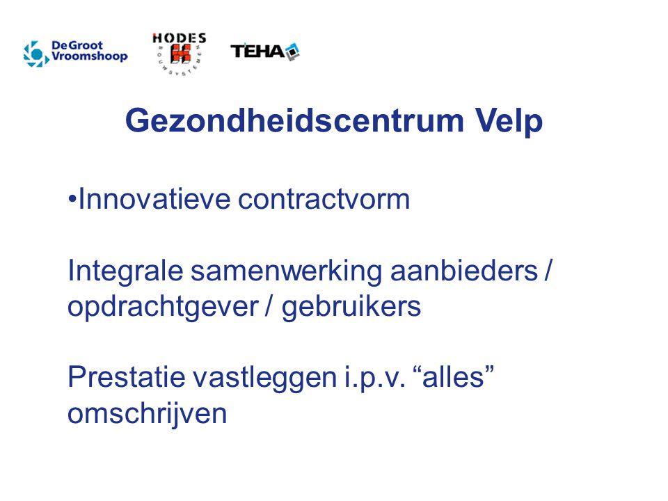 Gezondheidscentrum Velp Innovatieve contractvorm Integrale samenwerking aanbieders / opdrachtgever / gebruikers Prestatie vastleggen i.p.v.