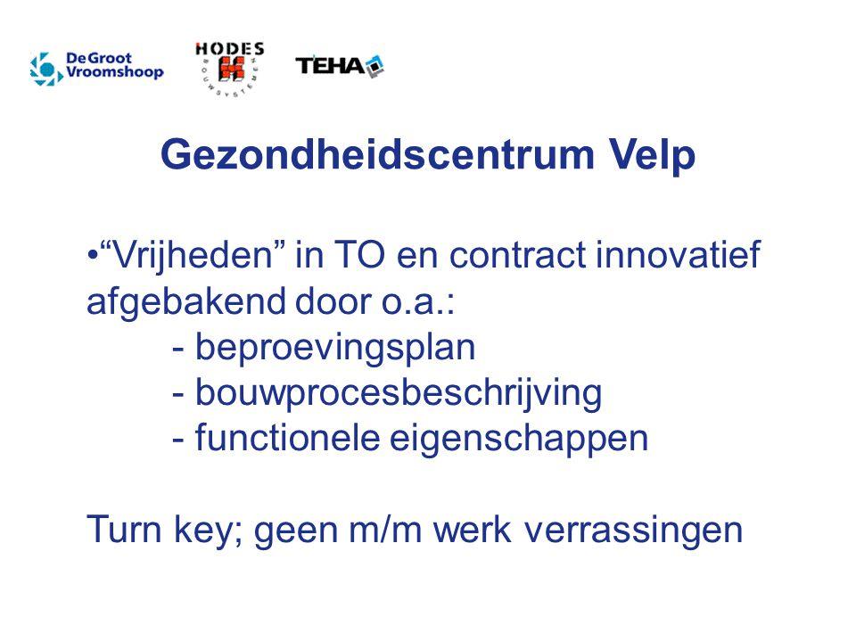 Gezondheidscentrum Velp Vrijheden in TO en contract innovatief afgebakend door o.a.: - beproevingsplan - bouwprocesbeschrijving - functionele eigenschappen Turn key; geen m/m werk verrassingen