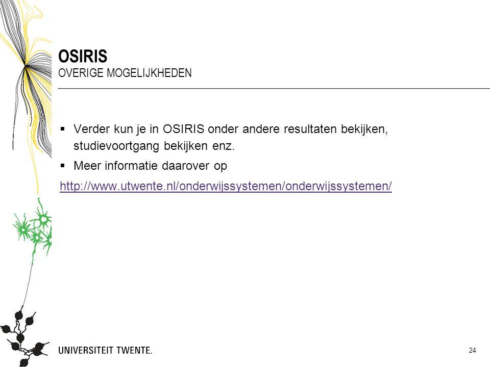  Verder kun je in OSIRIS onder andere resultaten bekijken, studievoortgang bekijken enz.  Meer informatie daarover op http://www.utwente.nl/onderwij