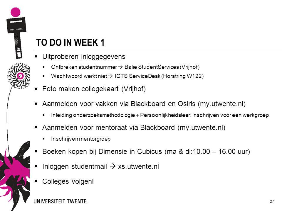 27 TO DO IN WEEK 1  Uitproberen inloggegevens  Ontbreken studentnummer  Balie StudentServices (Vrijhof)  Wachtwoord werkt niet  ICTS ServiceDesk
