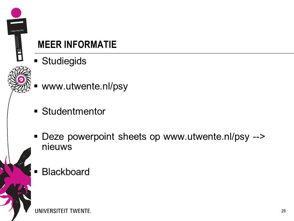 28 MEER INFORMATIE  Studiegids  www.utwente.nl/psy  Studentmentor  Deze powerpoint sheets op www.utwente.nl/psy --> nieuws  Blackboard 28