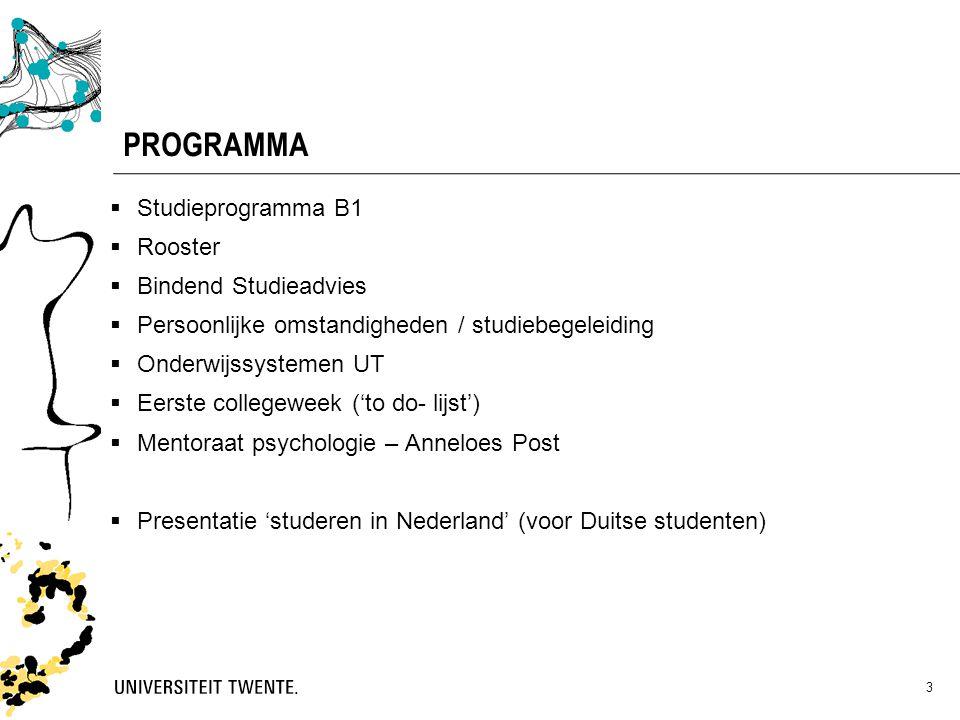 PROGRAMMA  Studieprogramma B1  Rooster  Bindend Studieadvies  Persoonlijke omstandigheden / studiebegeleiding  Onderwijssystemen UT  Eerste coll