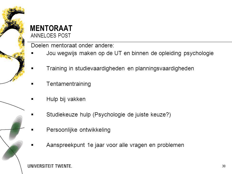 30 MENTORAAT Doelen mentoraat onder andere:  Jou wegwijs maken op de UT en binnen de opleiding psychologie  Training in studievaardigheden en planni