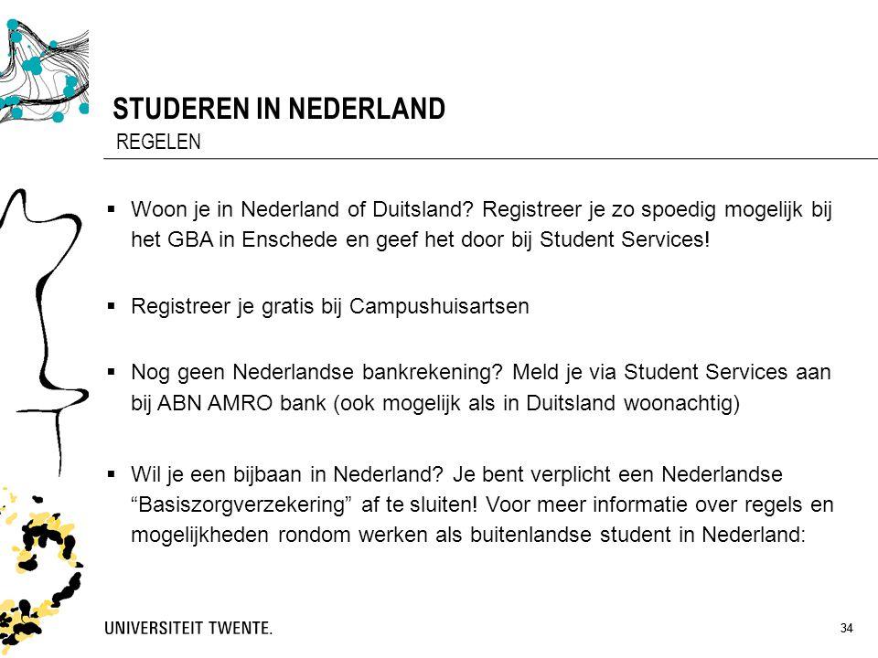 34 STUDEREN IN NEDERLAND 34 REGELEN  Woon je in Nederland of Duitsland? Registreer je zo spoedig mogelijk bij het GBA in Enschede en geef het door bi