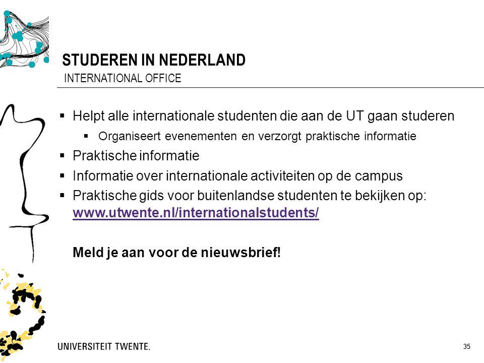 35 STUDEREN IN NEDERLAND 35 INTERNATIONAL OFFICE  Helpt alle internationale studenten die aan de UT gaan studeren  Organiseert evenementen en verzor