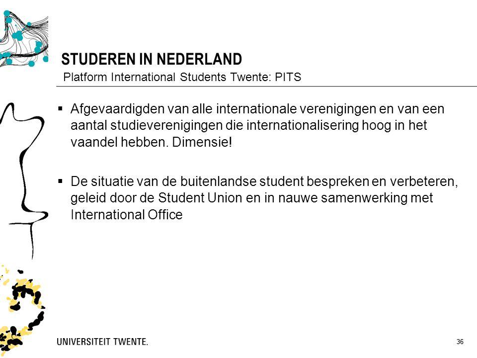 36 STUDEREN IN NEDERLAND 36 Platform International Students Twente: PITS  Afgevaardigden van alle internationale verenigingen en van een aantal studi