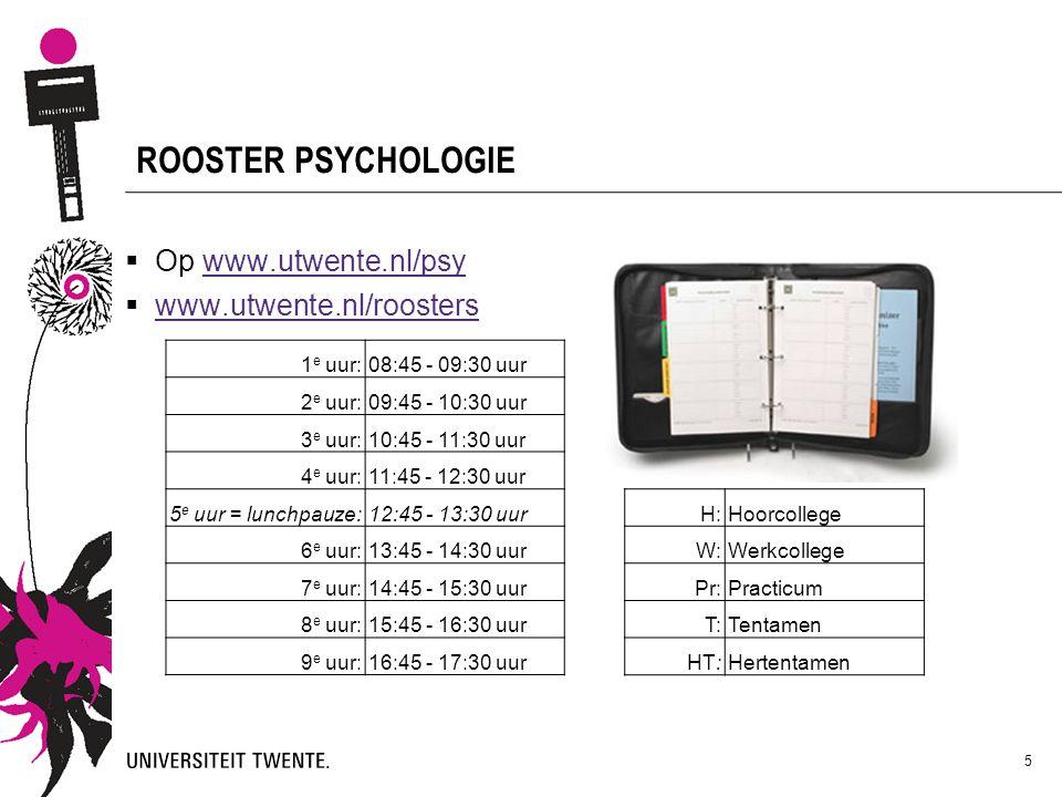 5 ROOSTER PSYCHOLOGIE  Op www.utwente.nl/psywww.utwente.nl/psy  www.utwente.nl/roosters www.utwente.nl/roosters 1 e uur:08:45 - 09:30 uur 2 e uur:09
