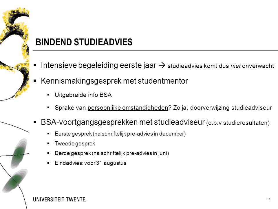 7 BINDEND STUDIEADVIES  Intensieve begeleiding eerste jaar  studieadvies komt dus niet onverwacht  Kennismakingsgesprek met studentmentor  Uitgebr
