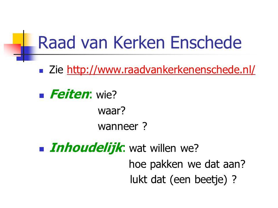 Raad van Kerken Enschede Zie http://www.raadvankerkenenschede.nl/http://www.raadvankerkenenschede.nl/ Feiten: wie.