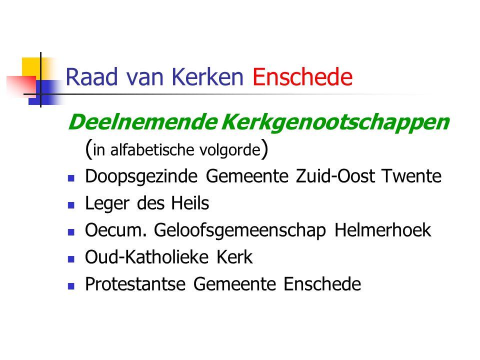 Raad van Kerken Enschede Deelnemende Kerkgenootschappen ( in alfabetische volgorde ) Doopsgezinde Gemeente Zuid-Oost Twente Leger des Heils Oecum.