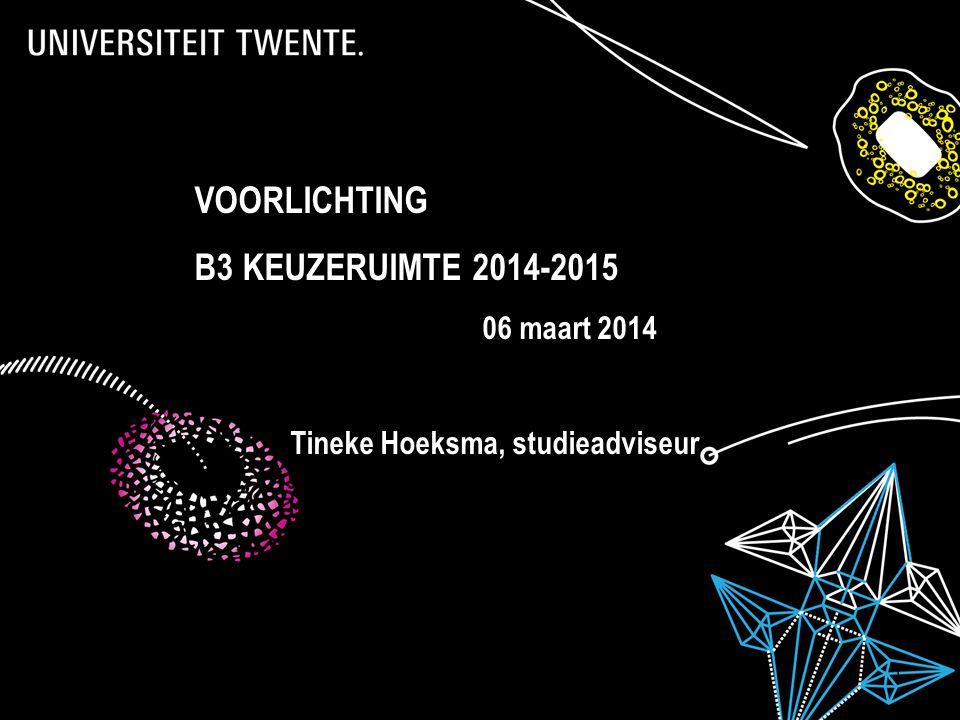 28-7-2014Presentatietitel: aanpassen via Beeld, Koptekst en voettekst 1 VOORLICHTING B3 KEUZERUIMTE 2014-2015 06 maart 2014 Tineke Hoeksma, studieadviseur
