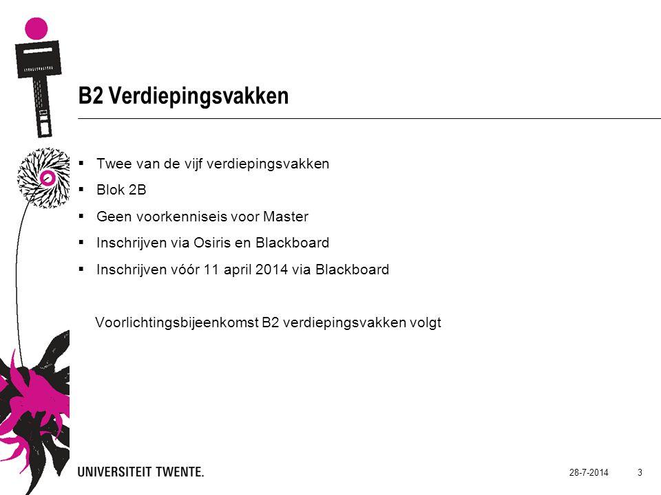 B2 Verdiepingsvakken  Twee van de vijf verdiepingsvakken  Blok 2B  Geen voorkenniseis voor Master  Inschrijven via Osiris en Blackboard  Inschrijven vóór 11 april 2014 via Blackboard Voorlichtingsbijeenkomst B2 verdiepingsvakken volgt 28-7-2014 3