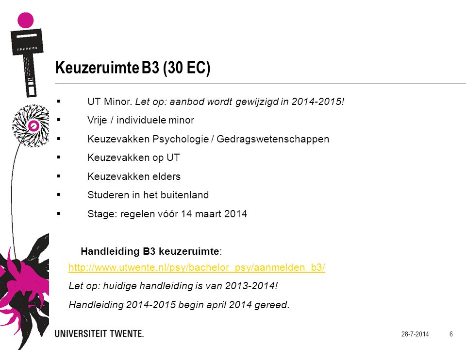 28-7-2014 6 Keuzeruimte B3 (30 EC)  UT Minor. Let op: aanbod wordt gewijzigd in 2014-2015.