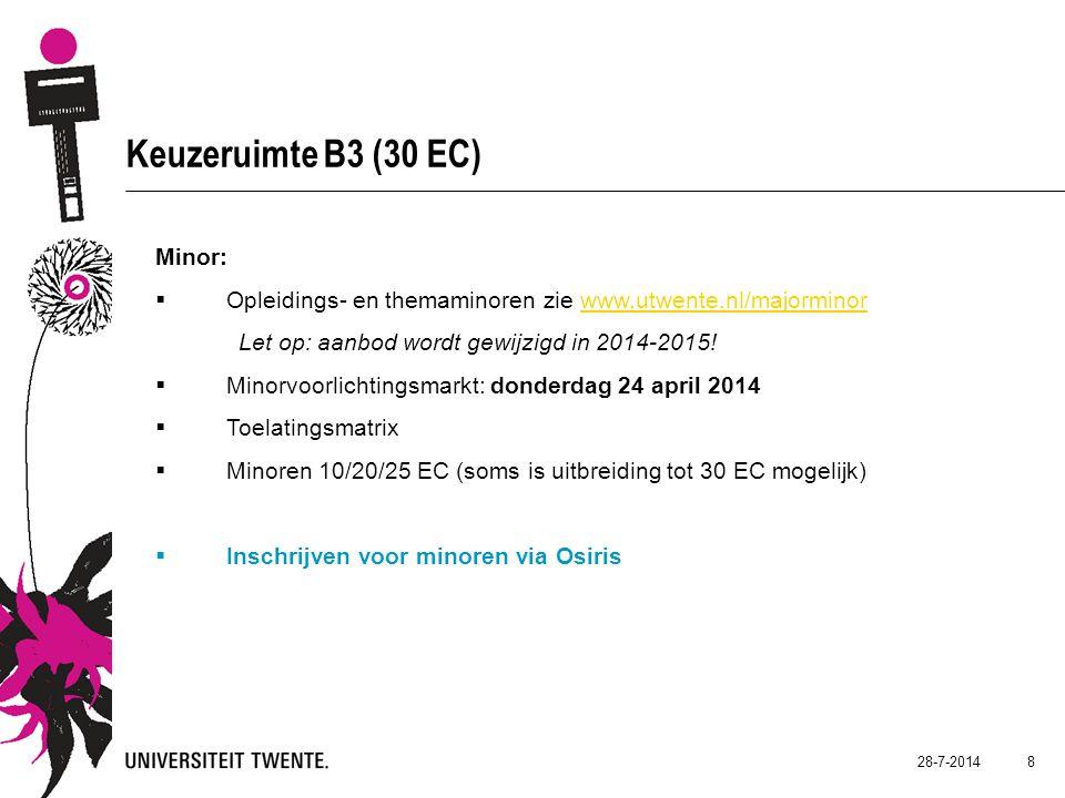 28-7-2014 8 Keuzeruimte B3 (30 EC) Minor:  Opleidings- en themaminoren zie www.utwente.nl/majorminorwww.utwente.nl/majorminor Let op: aanbod wordt gewijzigd in 2014-2015.