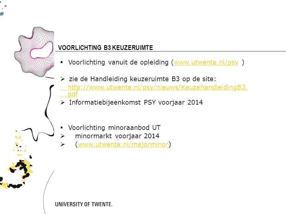 17 VOORLICHTING B3 KEUZERUIMTE  Voorlichting vanuit de opleiding (www.utwente.nl/psy )www.utwente.nl/psy  zie de Handleiding keuzeruimte B3 op de site: http://www.utwente.nl/psy/nieuws/KeuzehandleidingB3.
