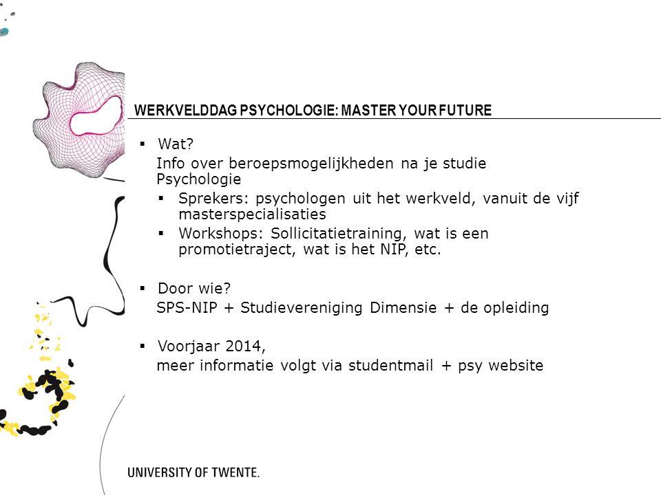 19 WERKVELDDAG PSYCHOLOGIE: MASTER YOUR FUTURE  Wat? Info over beroepsmogelijkheden na je studie Psychologie  Sprekers: psychologen uit het werkveld
