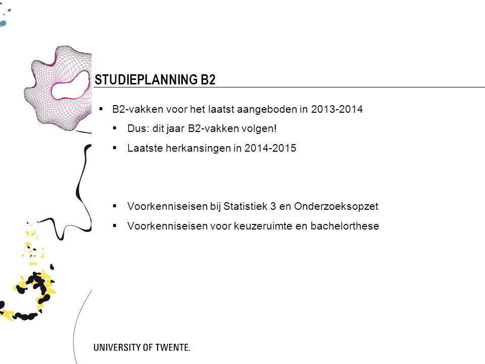 5 STUDIEPLANNING B2  B2-vakken voor het laatst aangeboden in 2013-2014  Dus: dit jaar B2-vakken volgen!  Laatste herkansingen in 2014-2015  Voorke