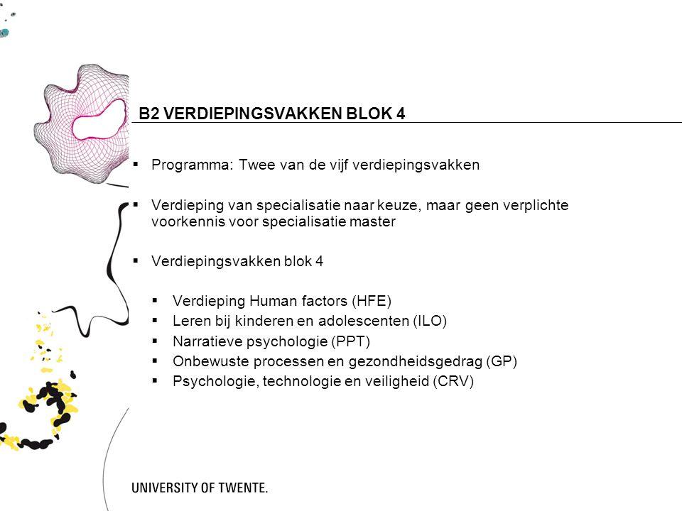 7 B2 VERDIEPINGSVAKKEN BLOK 4  Programma: Twee van de vijf verdiepingsvakken  Verdieping van specialisatie naar keuze, maar geen verplichte voorkennis voor specialisatie master  Verdiepingsvakken blok 4  Verdieping Human factors (HFE)  Leren bij kinderen en adolescenten (ILO)  Narratieve psychologie (PPT)  Onbewuste processen en gezondheidsgedrag (GP)  Psychologie, technologie en veiligheid (CRV)