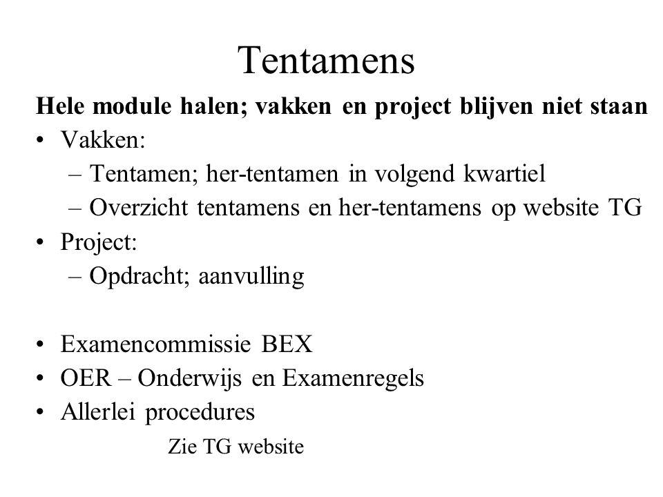 Tentamens Hele module halen; vakken en project blijven niet staan Vakken: –Tentamen; her-tentamen in volgend kwartiel –Overzicht tentamens en her-tent