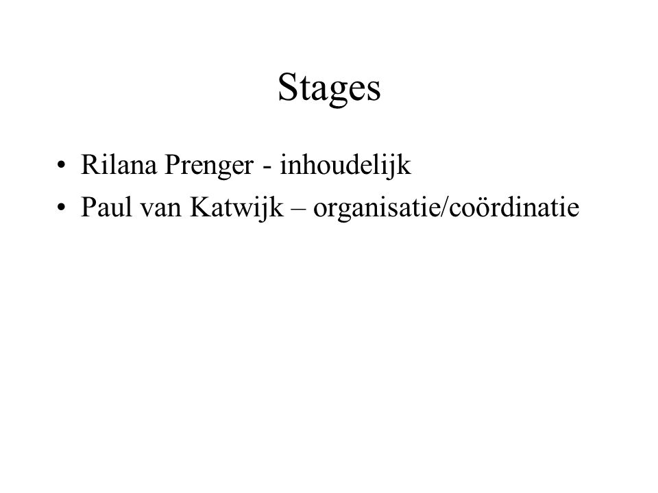 Stages Rilana Prenger - inhoudelijk Paul van Katwijk – organisatie/coördinatie
