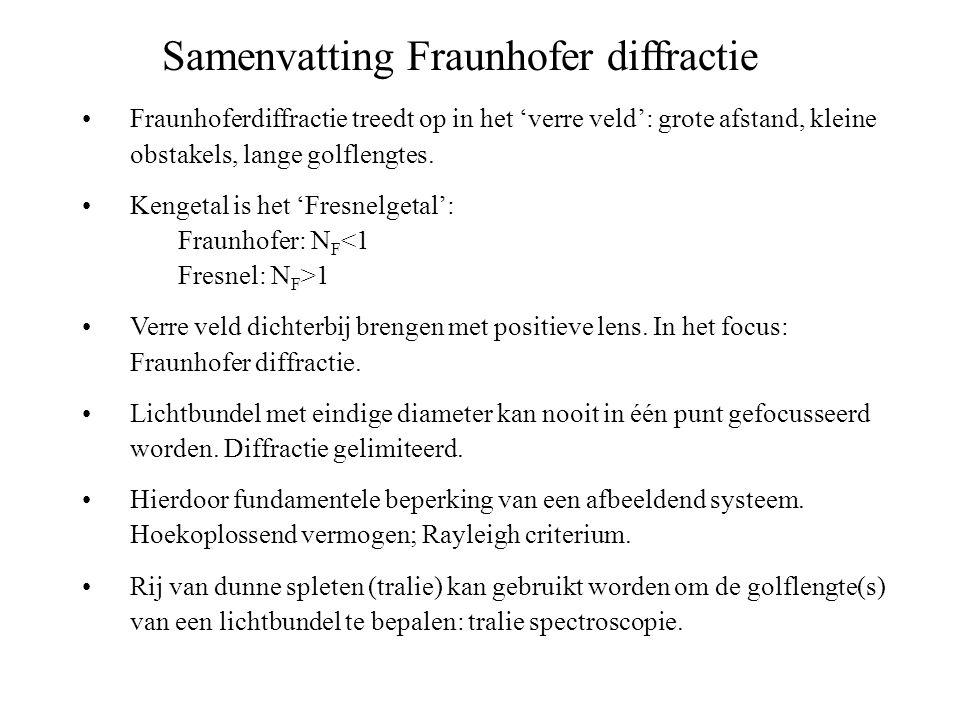 Samenvatting Fraunhofer diffractie Fraunhoferdiffractie treedt op in het 'verre veld': grote afstand, kleine obstakels, lange golflengtes.