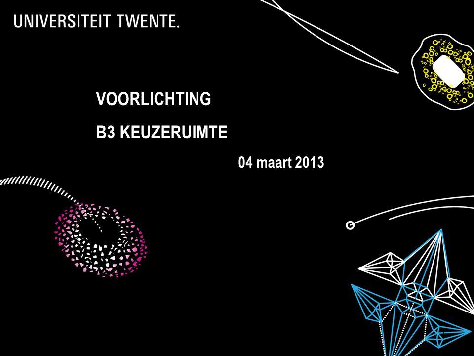 28-7-2014Presentatietitel: aanpassen via Beeld, Koptekst en voettekst 1 VOORLICHTING B3 KEUZERUIMTE 04 maart 2013