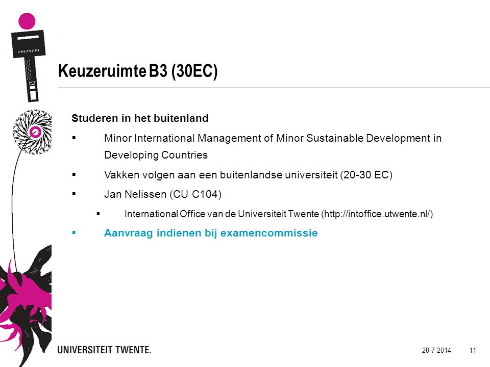 28-7-2014 11 Keuzeruimte B3 (30EC) Studeren in het buitenland  Minor International Management of Minor Sustainable Development in Developing Countrie