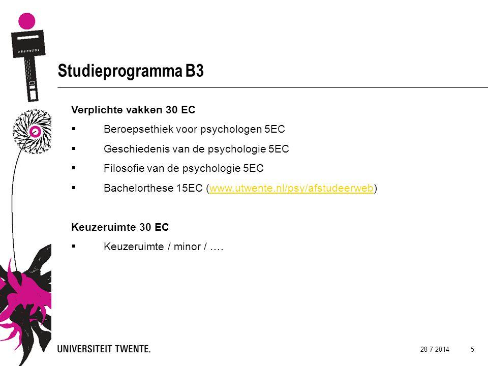 28-7-2014 5 Studieprogramma B3 Verplichte vakken 30 EC  Beroepsethiek voor psychologen 5EC  Geschiedenis van de psychologie 5EC  Filosofie van de psychologie 5EC  Bachelorthese 15EC (www.utwente.nl/psy/afstudeerweb)www.utwente.nl/psy/afstudeerweb Keuzeruimte 30 EC  Keuzeruimte / minor / ….