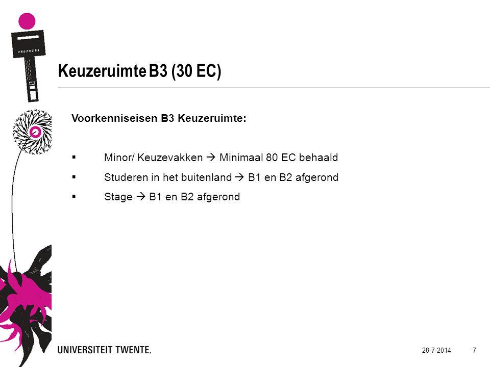 28-7-2014 7 Keuzeruimte B3 (30 EC) Voorkenniseisen B3 Keuzeruimte:  Minor/ Keuzevakken  Minimaal 80 EC behaald  Studeren in het buitenland  B1 en B2 afgerond  Stage  B1 en B2 afgerond