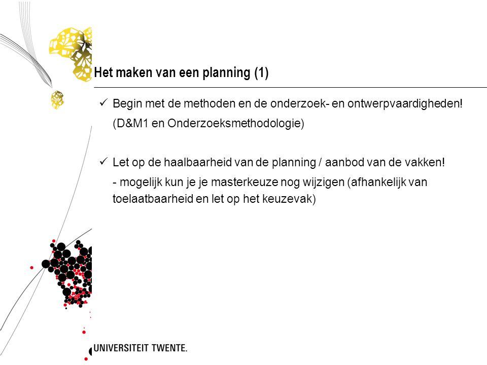 Het maken van een planning (1) Begin met de methoden en de onderzoek- en ontwerpvaardigheden! (D&M1 en Onderzoeksmethodologie) Let op de haalbaarheid