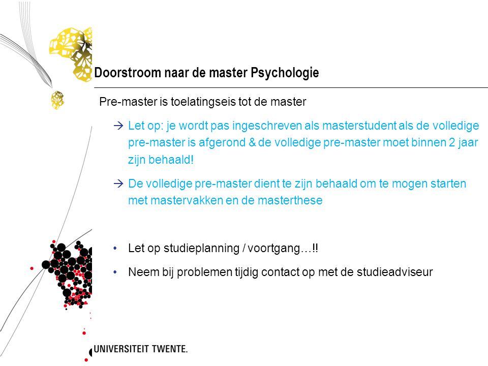 Doorstroom naar de master Psychologie Pre-master is toelatingseis tot de master  Let op: je wordt pas ingeschreven als masterstudent als de volledige