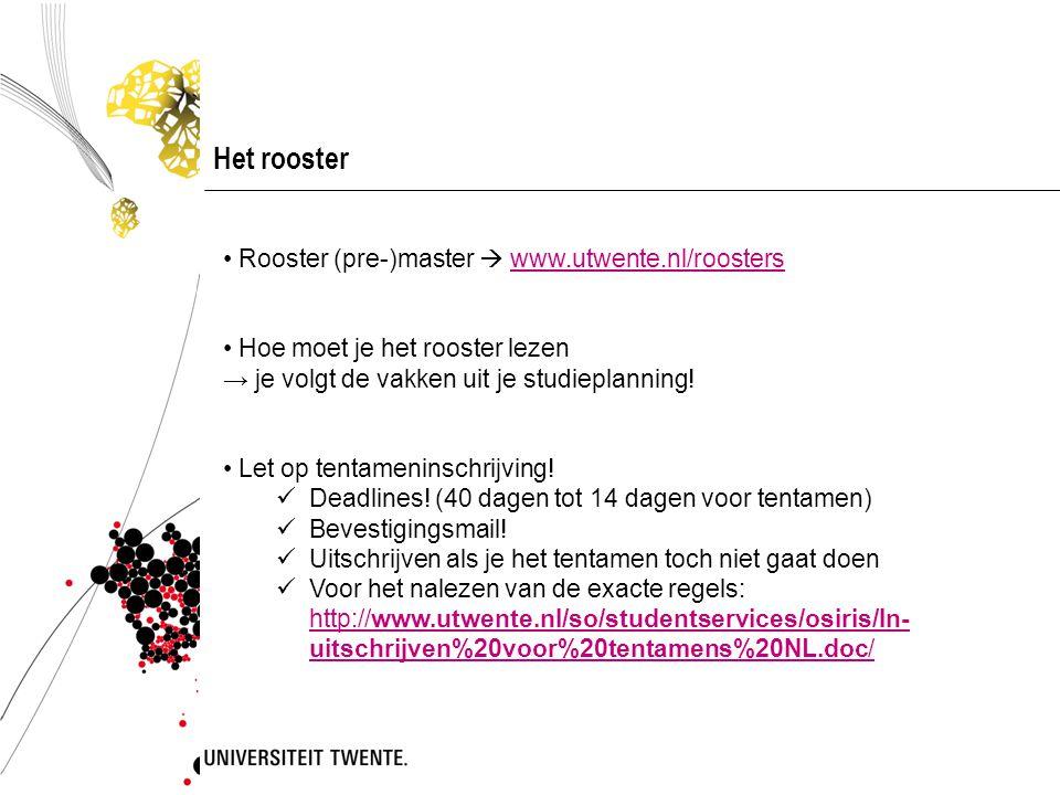 Het rooster Rooster (pre-)master  www.utwente.nl/roosterswww.utwente.nl/roosters Hoe moet je het rooster lezen → je volgt de vakken uit je studieplan