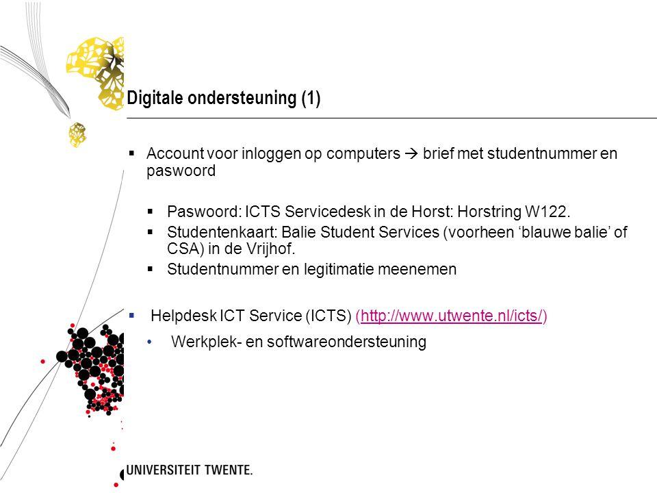 Digitale ondersteuning (1)  Account voor inloggen op computers  brief met studentnummer en paswoord  Paswoord: ICTS Servicedesk in de Horst: Horstr