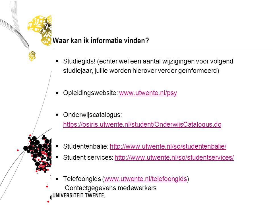 Waar kan ik informatie vinden?  Studiegids! (echter wel een aantal wijzigingen voor volgend studiejaar, jullie worden hierover verder geïnformeerd) 