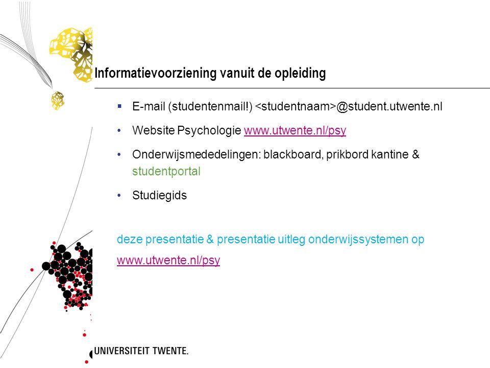 Informatievoorziening vanuit de opleiding  E-mail (studentenmail!) @student.utwente.nl Website Psychologie www.utwente.nl/psywww.utwente.nl/psy Onder