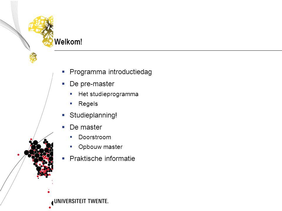 Welkom!  Programma introductiedag  De pre-master  Het studieprogramma  Regels  Studieplanning!  De master  Doorstroom  Opbouw master  Praktis