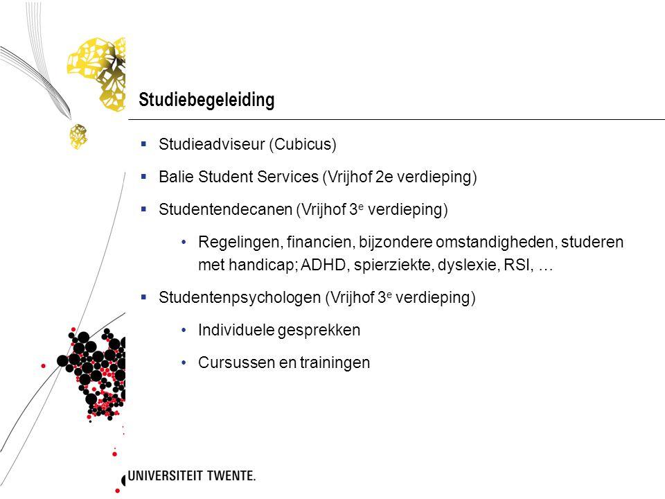 Studiebegeleiding  Studieadviseur (Cubicus)  Balie Student Services (Vrijhof 2e verdieping)  Studentendecanen (Vrijhof 3 e verdieping) Regelingen,