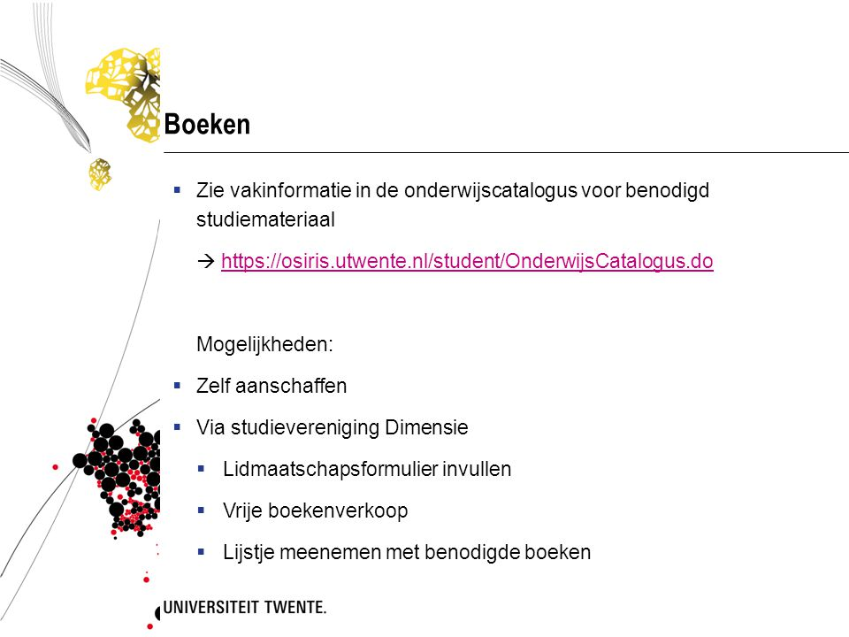Boeken  Zie vakinformatie in de onderwijscatalogus voor benodigd studiemateriaal  https://osiris.utwente.nl/student/OnderwijsCatalogus.dohttps://osi