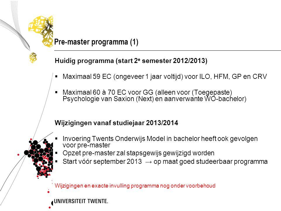 Pre-master programma (1) Huidig programma (start 2 e semester 2012/2013)  Maximaal 59 EC (ongeveer 1 jaar voltijd) voor ILO, HFM, GP en CRV  Maximaa