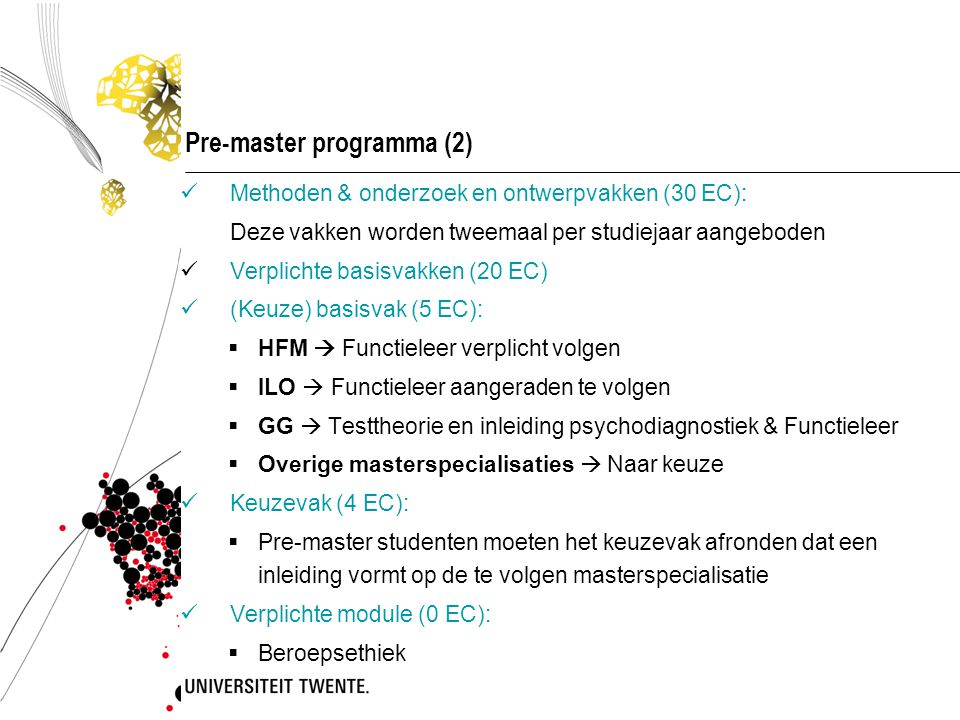Pre-master programma (2) Methoden & onderzoek en ontwerpvakken (30 EC): Deze vakken worden tweemaal per studiejaar aangeboden Verplichte basisvakken (