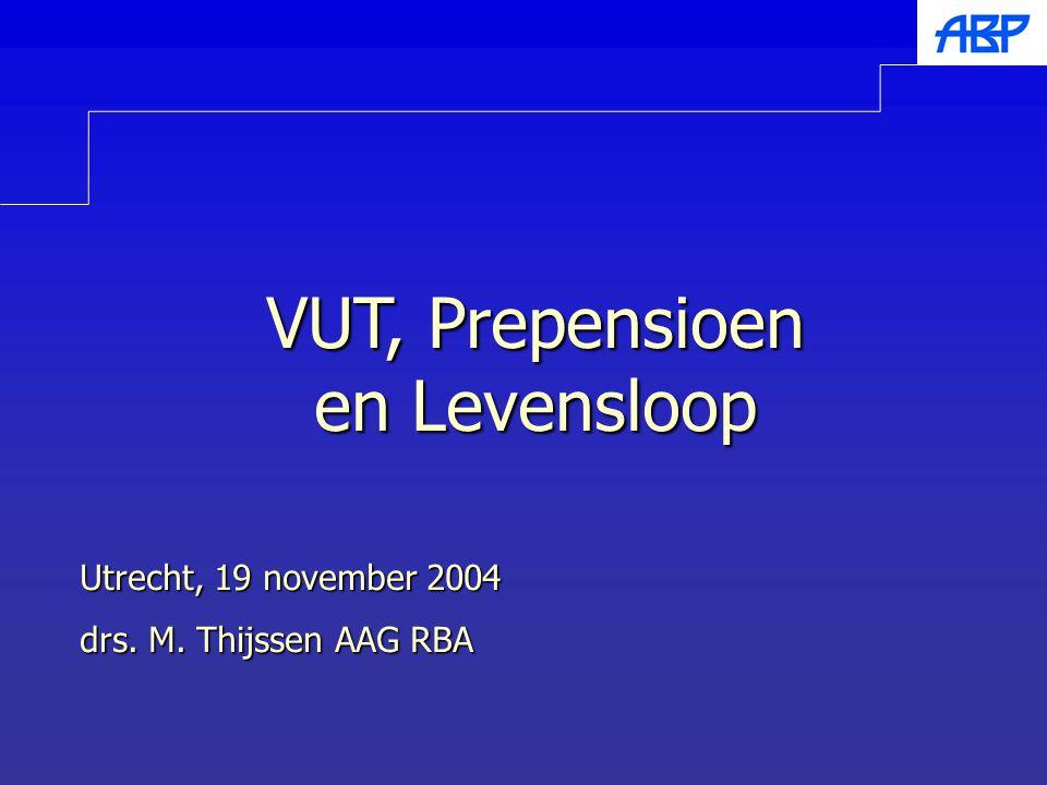 VUT, Prepensioen en Levensloop Utrecht, 19 november 2004 drs. M. Thijssen AAG RBA