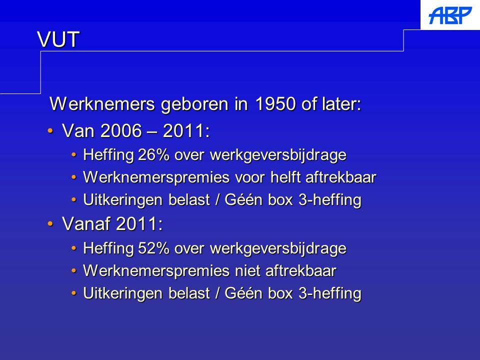 Werknemers geboren in 1950 of later: Werknemers geboren in 1950 of later: Van 2006 – 2011:Van 2006 – 2011: Heffing 26% over werkgeversbijdrageHeffing