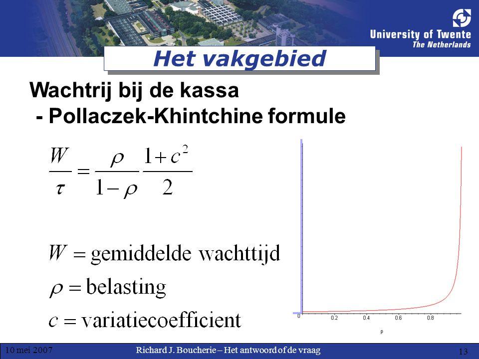 Richard J. Boucherie – Het antwoord of de vraag10 mei 2007 13 Het vakgebied Wachtrij bij de kassa - Pollaczek-Khintchine formule