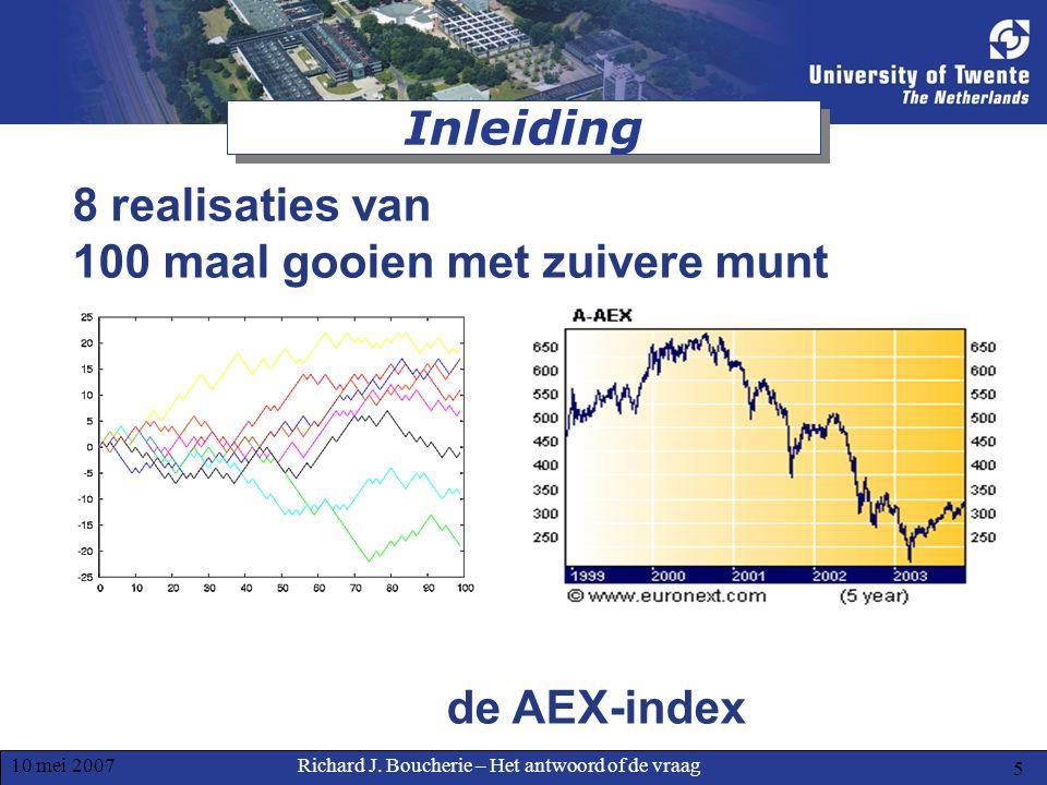 Richard J. Boucherie – Het antwoord of de vraag10 mei 2007 5 Inleiding 8 realisaties van 100 maal gooien met zuivere munt de AEX-index